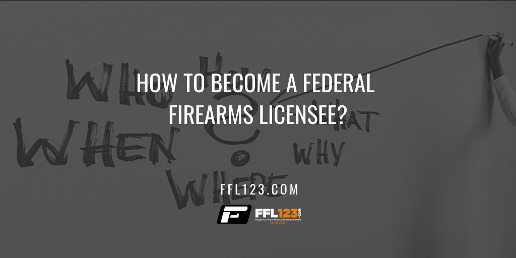 How to Become a Federal Firearms Licensee FFL123